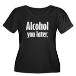 Alcohol You Later Plus Size T-Shirt