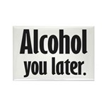 Alcohol You Later Magnets