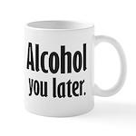 Alcohol You Later Mugs