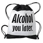 Alcohol You Later Drawstring Bag