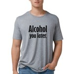 Alcohol You Later T-Shirt