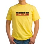You Voted For Him Yellow T-Shirt