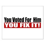 You Voted For Him Small Poster