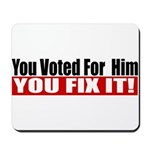 You Voted For Him Mousepad