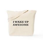 I Wake Up Awesome Tote Bag