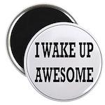 I Wake Up Awesome Magnet