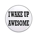 I Wake Up Awesome Button