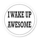 I Wake Up Awesome Round Car Magnet