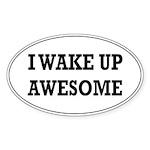 I Wake Up Awesome Sticker (Oval)