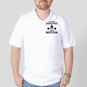 I do more deadlifting that a mortician Golf Shirt