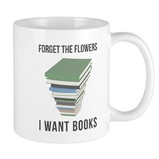 Forget the Flowers Mugs