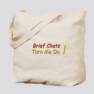 Brief Chats Turn Me On Tote Bag