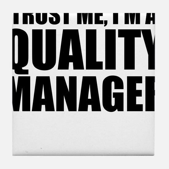 Trust Me, I'm A Quality Manager Tile Coaster