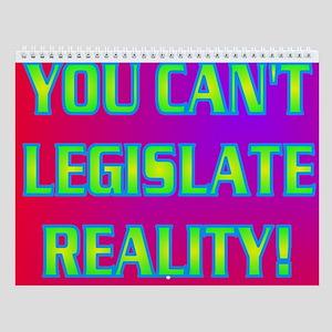 YOU CAN'T LEGISLATE REALITY. Wall Calendar