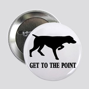 "GET TO THE POINT -2.5"" BUTN 2.25"" Button"