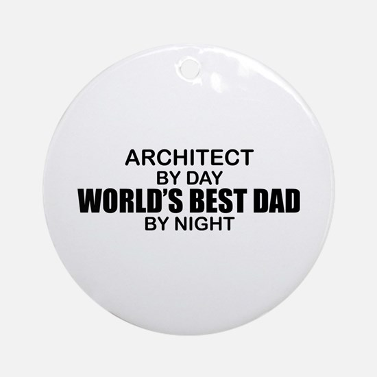 World's Greatest Dad - Architect Ornament (Round)