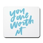 You are worth it! Mousepad