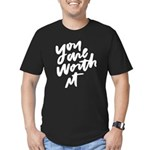You are worth it! T-Shirt