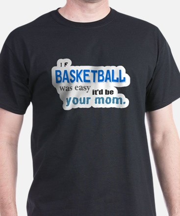 If Basketball Was Easy T-Shirt