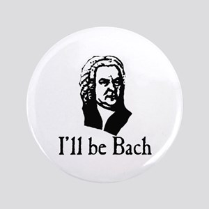 "I'll Be Bach 3.5"" Button"
