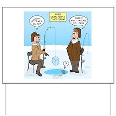 When Stupid People Go Ice Fishing Yard Sign