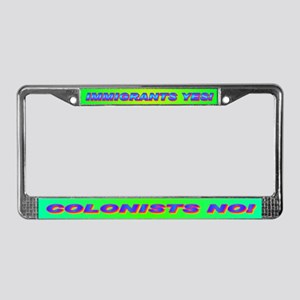IMMIGRANTS YES! COLONISTS NO! License Plate Frame