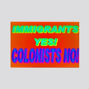 IMMIGRANTS YES! COLONISTS NO! Rectangle Magnet