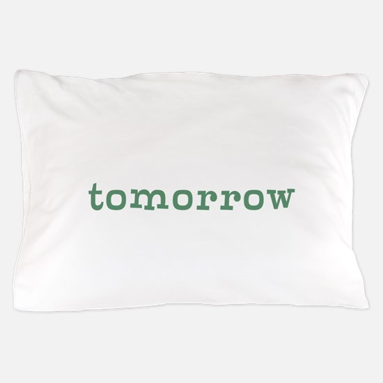 Tomorrow Pillow Case