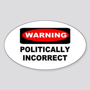 WARNING: Politically Incorrect Sticker (Oval)