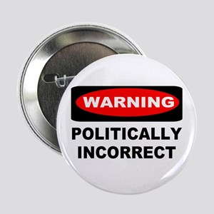"WARNING: Politically Incorrect 2.25"" Button"