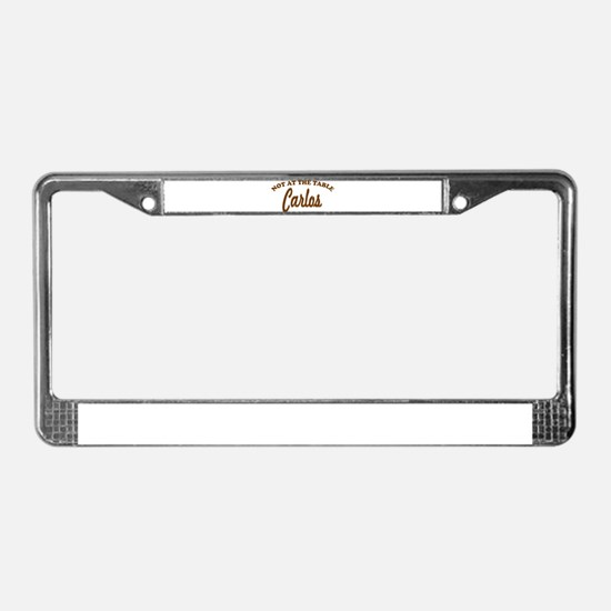 Not At The Table Carlos License Plate Frame