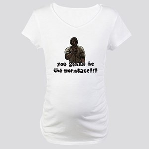 You gonna be the wormface! Maternity T-Shirt