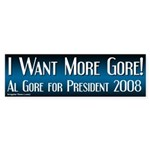 Want More Gore 2008 Bumper Sticker