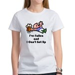 I've Fallen & I Can't Get Up Women's T-Shirt