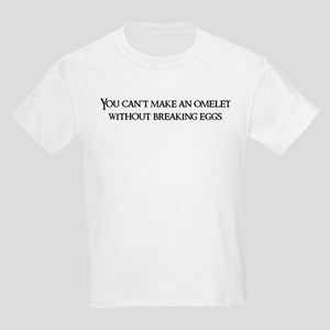 You can't make an omelet Kids T-Shirt