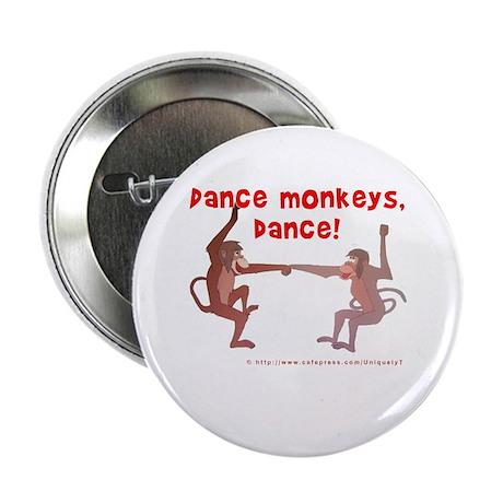 """Dance Monkeys, Dance! 2.25"""" Button"""
