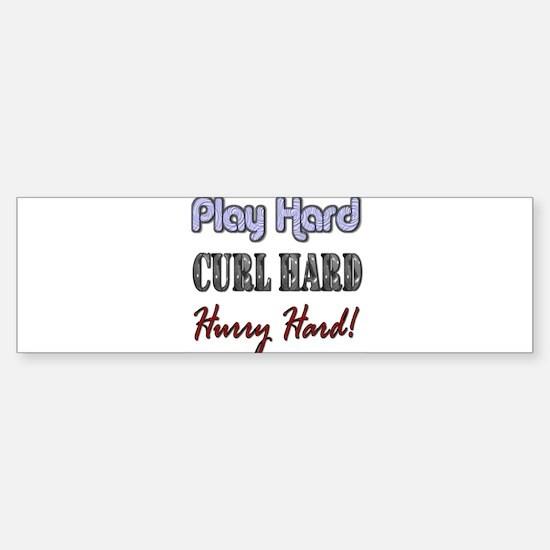 Play Hard, Curl Hard, Hurry H Bumper Bumper Bumper Sticker