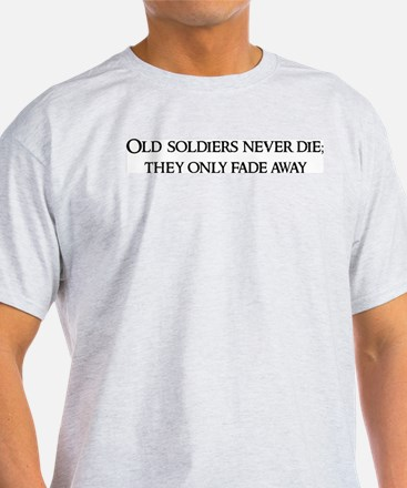 Old soldiers never die; Ash Grey T-Shirt