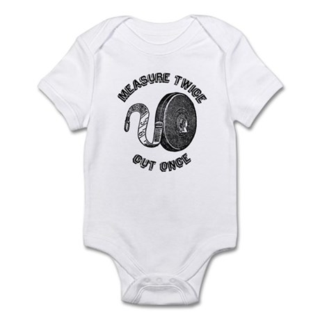 Measure Twice Cut Once Infant Bodysuit