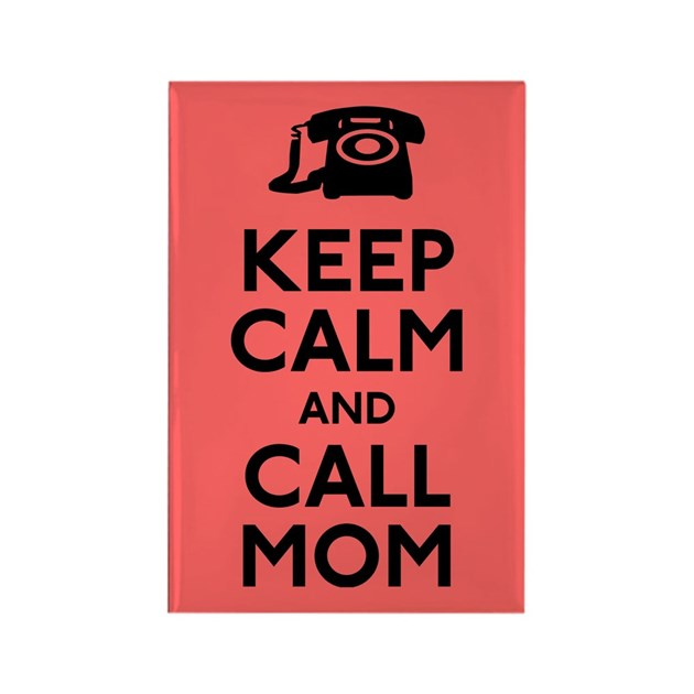 Keep Calm And Call Mom Rectangle Magnet By Cafepretzel