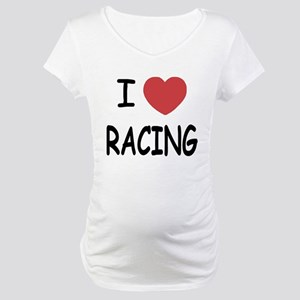 I love racing Maternity T-Shirt