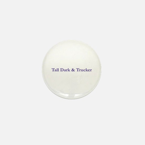 Tall Dark and Trucker Mini Button