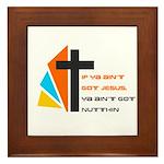 If ya ain't got Jesus Framed Tile