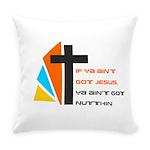 If ya ain't got Jesus Everyday Pillow