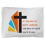 If ya ain't got Jesus Pillow Sham