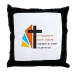If ya ain't got Jesus Throw Pillow
