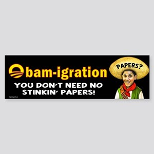 Obam-igration No Stinkin' Papers Sticker (Bumper)