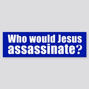 WHO WOULD JESUS ASSASSINATE? Bumper Sticker