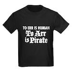 To Arr Is Pirate Kids Dark T-Shirt