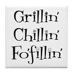 Grillin' Chillin' Fo'fillin' Tile Coaster